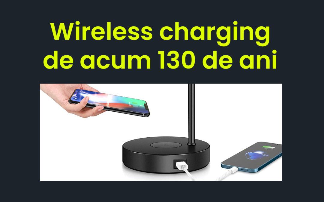 Știai că Tehnologia Wireless Charging are 130 de ani?